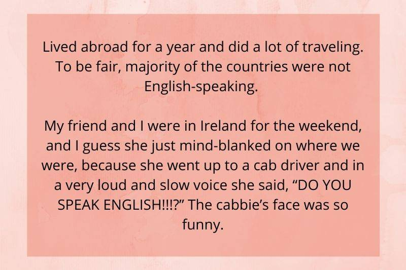 someone forgot they were in an English speaking country and asked a cab driver if they spoke English