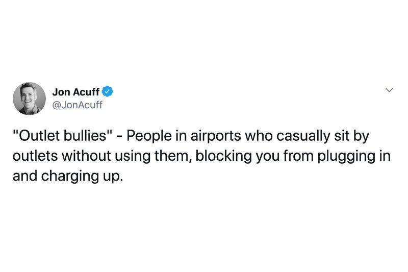 Tweet: Outlet bullies: People in airports who casually sit by outlets without using them, blocking you from plugging in and charging up.
