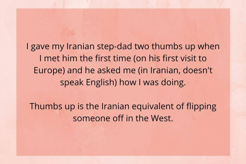 someone gave their Iranian step dad two thumbs up, which is like flipping someone off