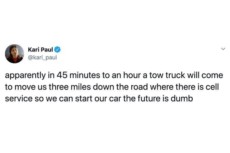 Tweet: apparently in 45 minutes to an hour a tow truck will come to move us three miles down the road where there is cell service so we can start out car the future is dumb