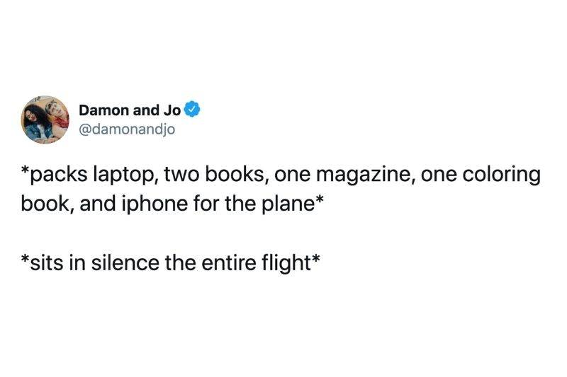 Tweet: packs laptop, two books, one magazine, one coloring book, and iphone for the plane. sits in silence the entire flight.