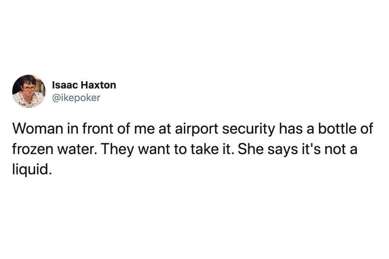 Tweet: Woman in front of me at airport security has a bottle of frozen water. They want to take it. She says it's not a liquid.