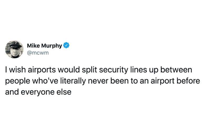 Tweet: I wish airports would split security lines up between people who've literally never been to an airport before and every else