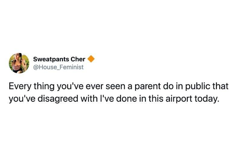 Tweet: Every thing you've ever seen a parent do in public that you've disagreed with I've done in this airport today