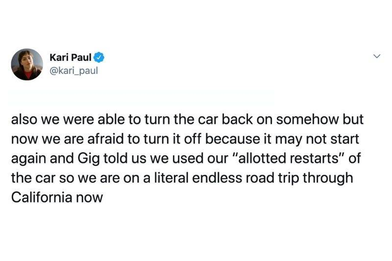 Tweet: also we were able to turn the car back on somehow but now we are afraid to turn it off because it may not start again and Gig told us we used our